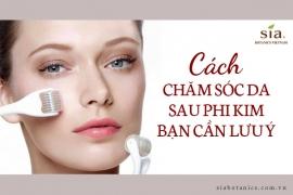 Cách chăm sóc da sau phi kim và những điều cần lưu ý
