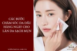 Các bước chăm sóc da dầu hàng ngày cho làn da sạch mụn